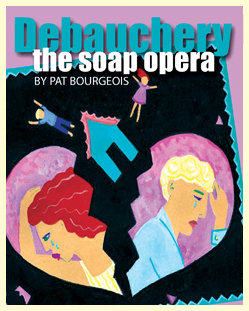 Pat Bourgeois' Debauchery! at Mid City Theatre
